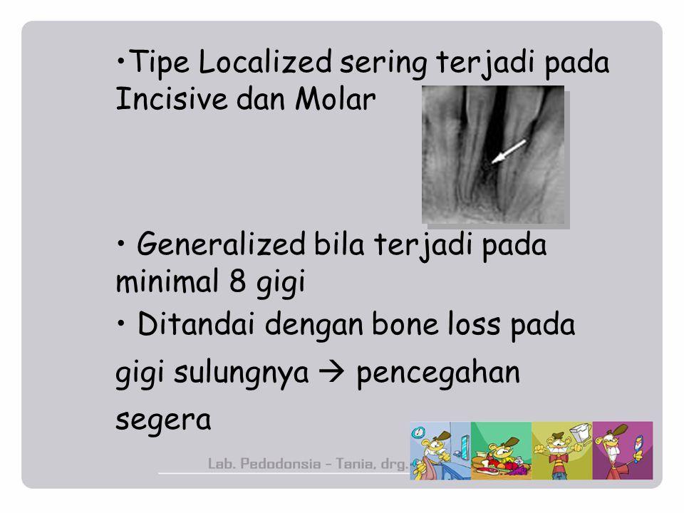 Tipe Localized sering terjadi pada Incisive dan Molar