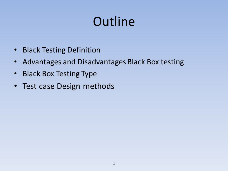 Outline Test case Design methods Black Testing Definition