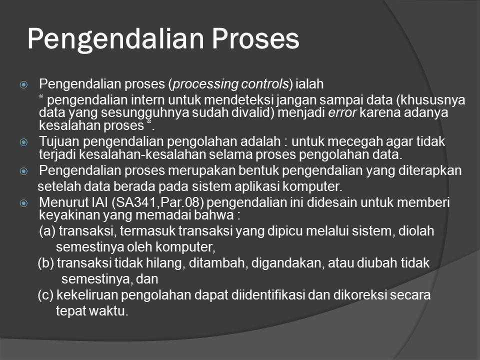 Pengendalian Proses Pengendalian proses (processing controls) ialah
