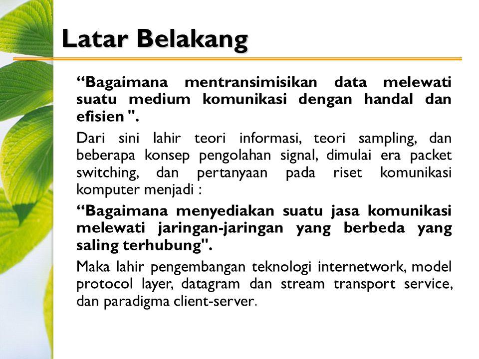 Latar Belakang Bagaimana mentransimisikan data melewati suatu medium komunikasi dengan handal dan efisien .