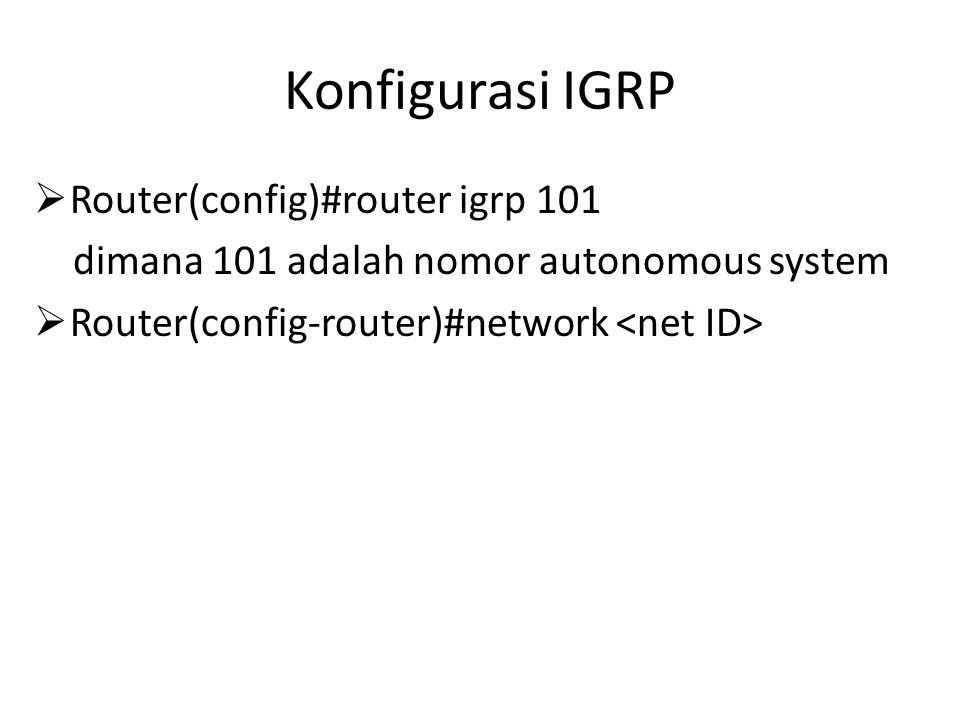 Konfigurasi IGRP Router(config)#router igrp 101