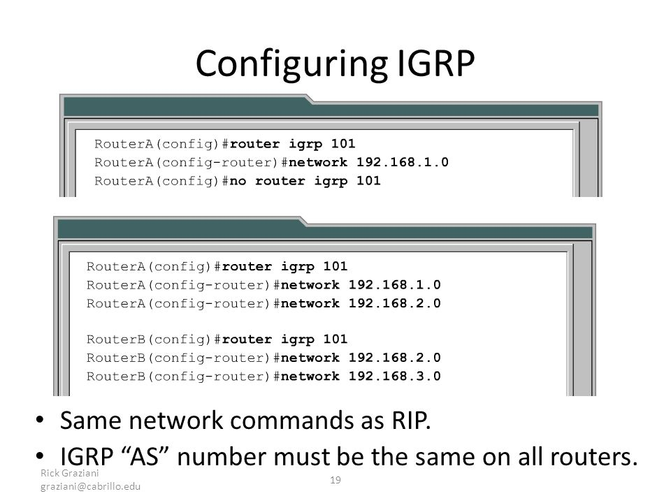 Configuring IGRP Same network commands as RIP.