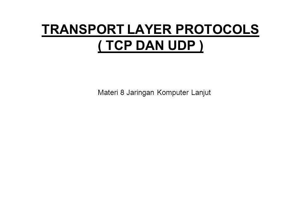 TRANSPORT LAYER PROTOCOLS ( TCP DAN UDP )