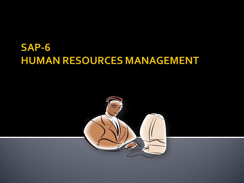 SAP-6 HUMAN RESOURCES MANAGEMENT