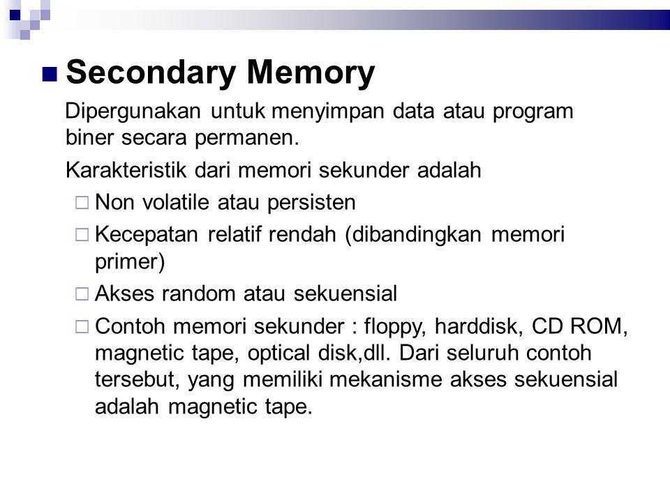 Secondary Memory Dipergunakan untuk menyimpan data atau program biner secara permanen. Karakteristik dari memori sekunder adalah.