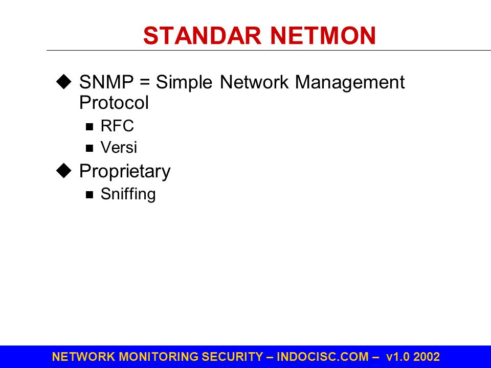 STANDAR NETMON SNMP = Simple Network Management Protocol Proprietary