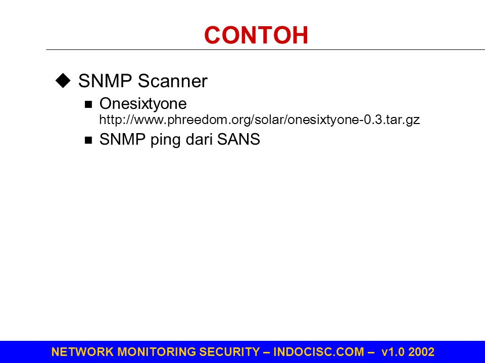 CONTOH SNMP Scanner. Onesixtyone http://www.phreedom.org/solar/onesixtyone-0.3.tar.gz.