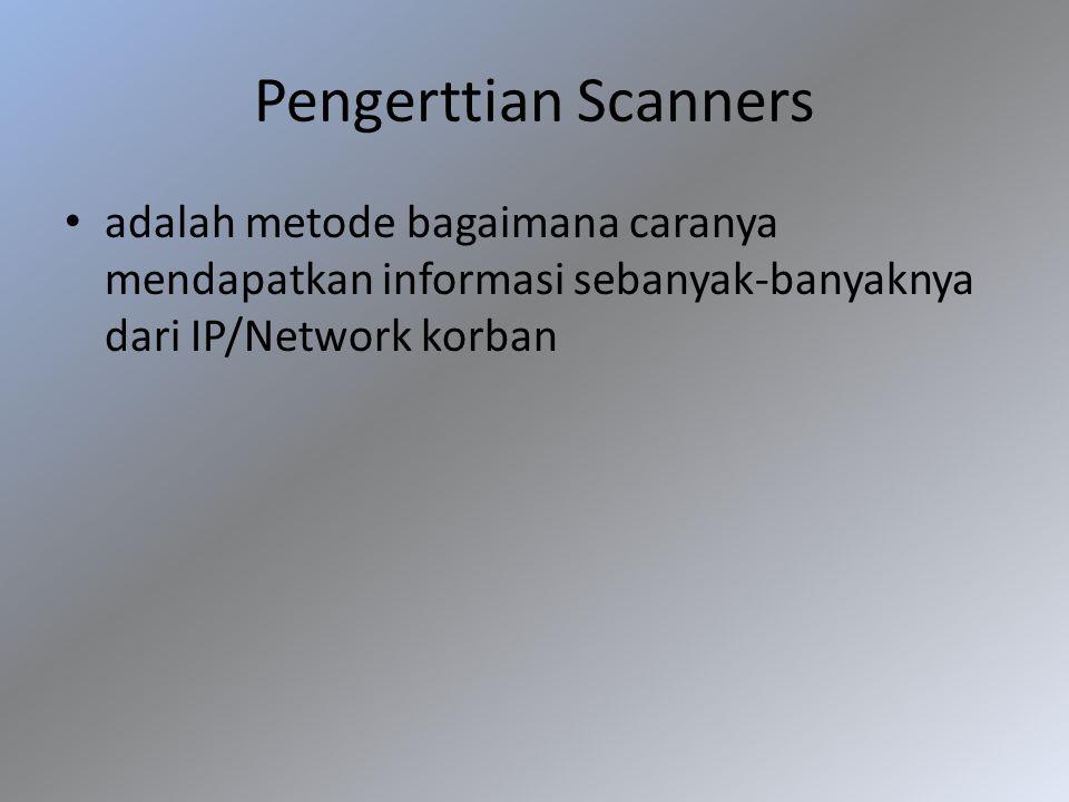 Pengerttian Scanners adalah metode bagaimana caranya mendapatkan informasi sebanyak-banyaknya dari IP/Network korban.
