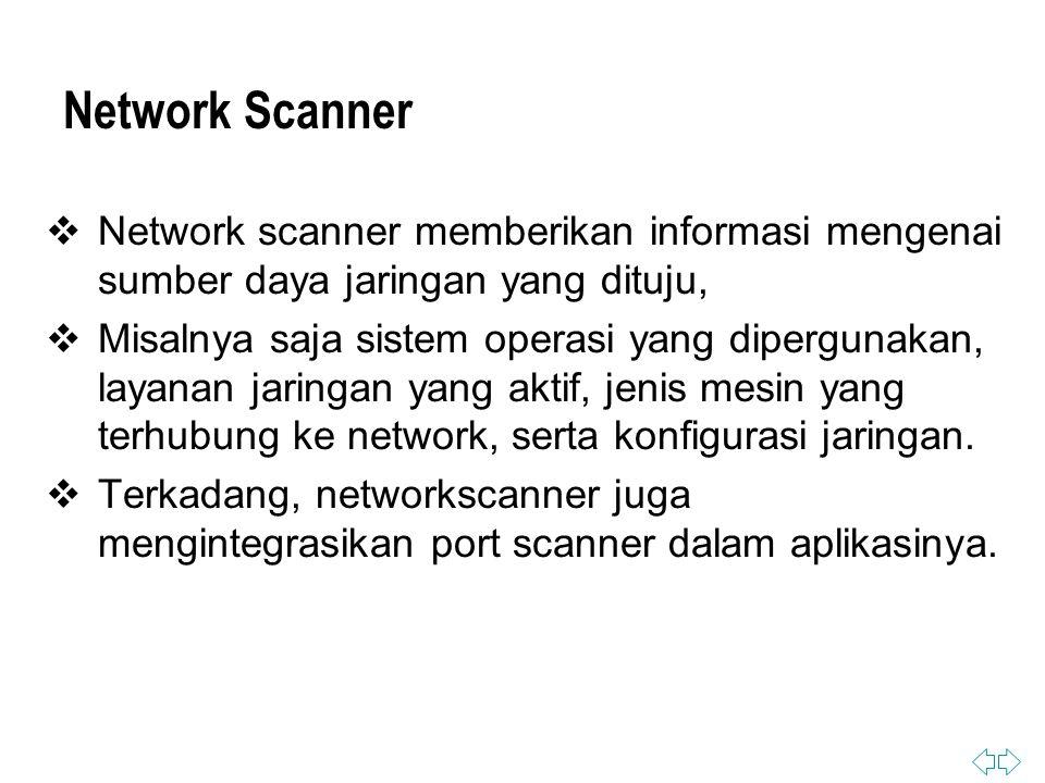 Network Scanner Network scanner memberikan informasi mengenai sumber daya jaringan yang dituju,