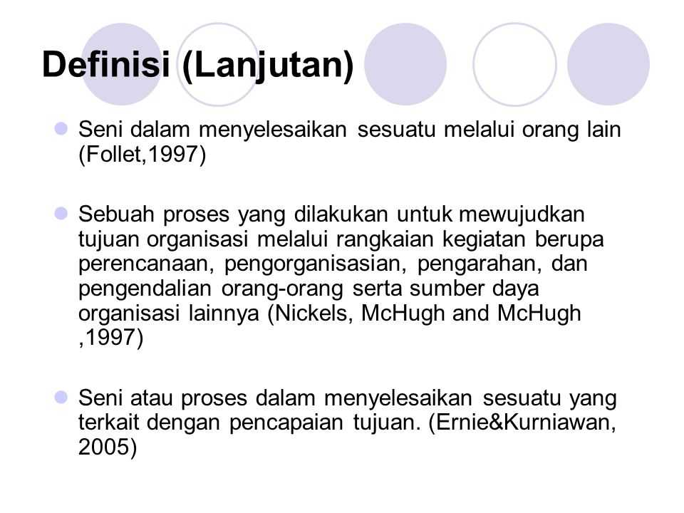Definisi (Lanjutan) Seni dalam menyelesaikan sesuatu melalui orang lain (Follet,1997)
