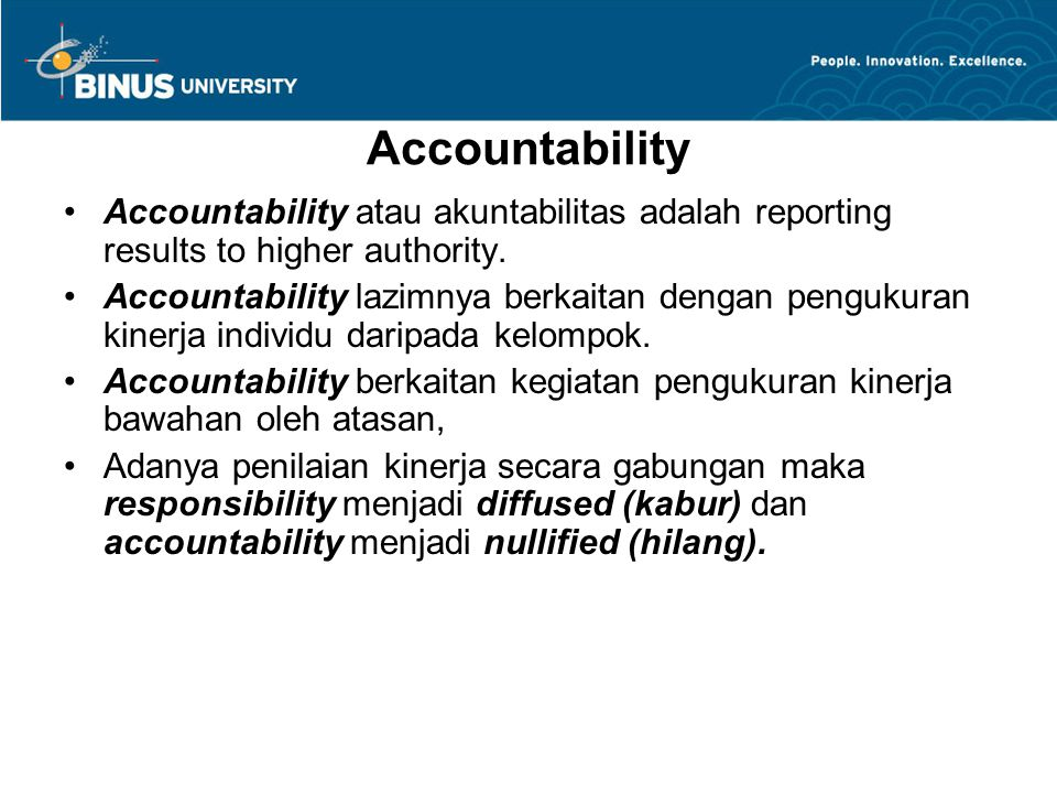 Accountability Accountability atau akuntabilitas adalah reporting results to higher authority.