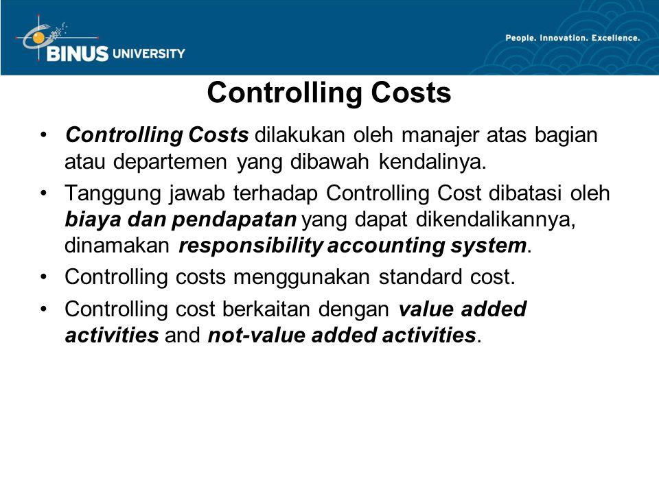 Controlling Costs Controlling Costs dilakukan oleh manajer atas bagian atau departemen yang dibawah kendalinya.
