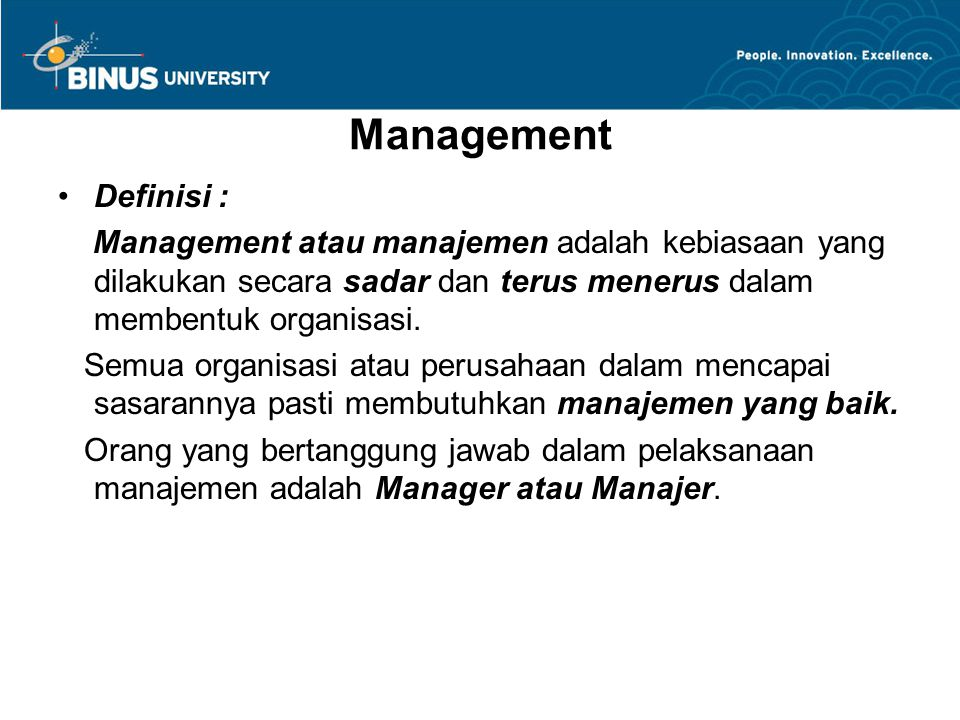 Management Definisi : Management atau manajemen adalah kebiasaan yang dilakukan secara sadar dan terus menerus dalam membentuk organisasi.
