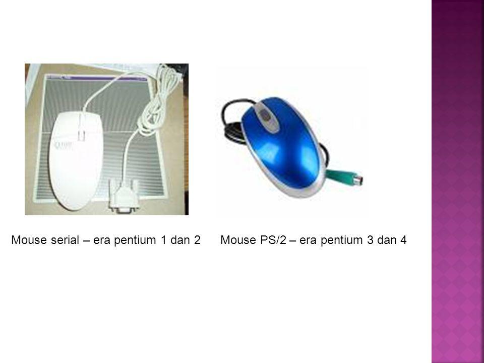 Mouse serial – era pentium 1 dan 2 Mouse PS/2 – era pentium 3 dan 4