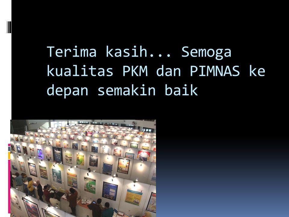 Terima kasih... Semoga kualitas PKM dan PIMNAS ke depan semakin baik