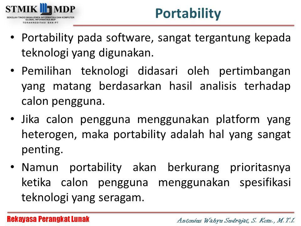 Portability Portability pada software, sangat tergantung kepada teknologi yang digunakan.