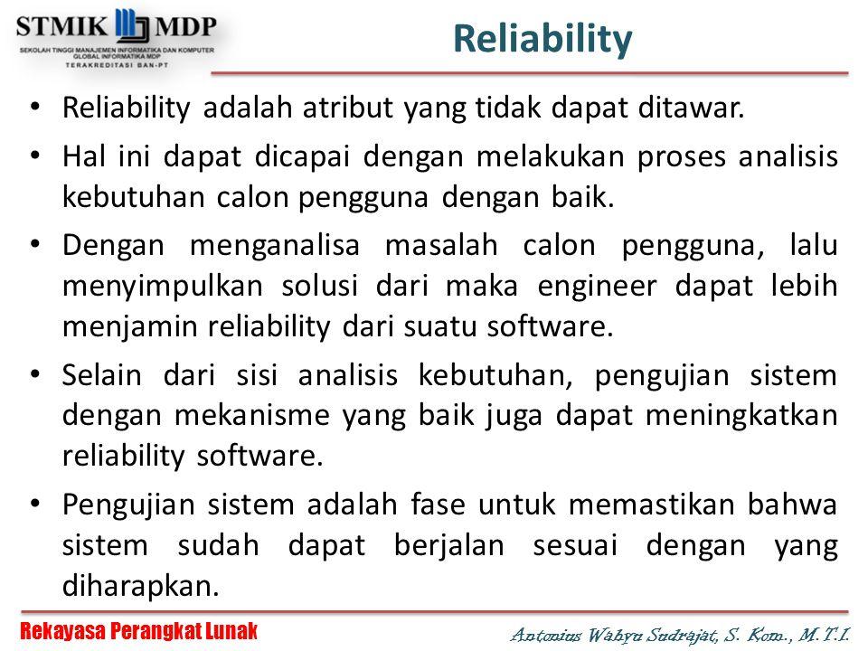 Reliability Reliability adalah atribut yang tidak dapat ditawar.