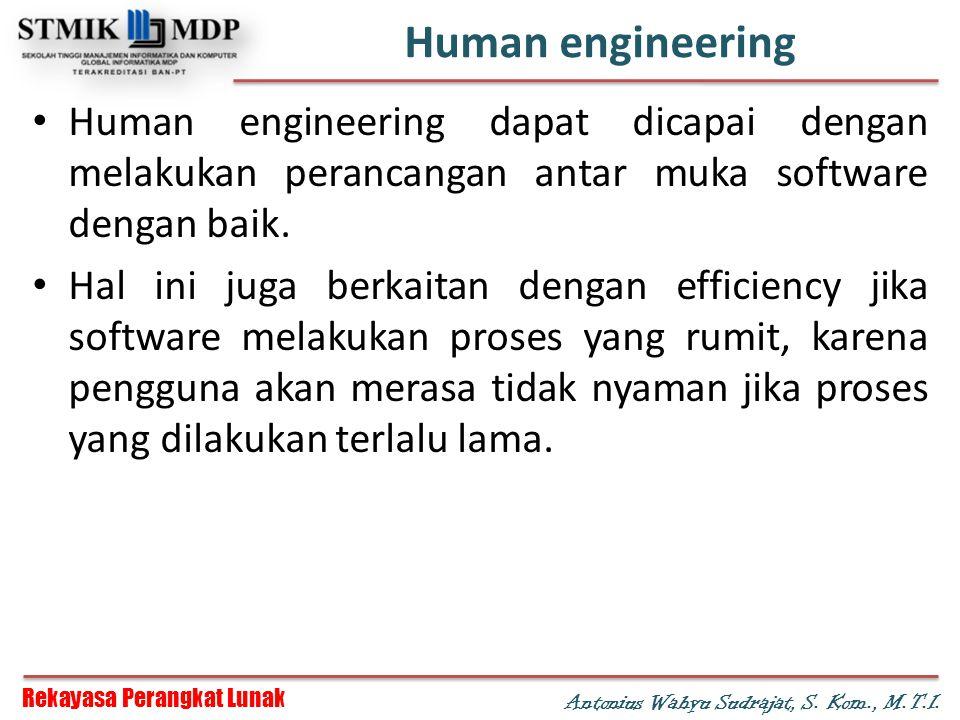 Human engineering Human engineering dapat dicapai dengan melakukan perancangan antar muka software dengan baik.