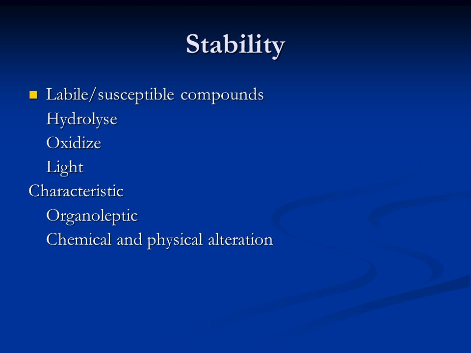 Stability Labile/susceptible compounds Hydrolyse Oxidize Light