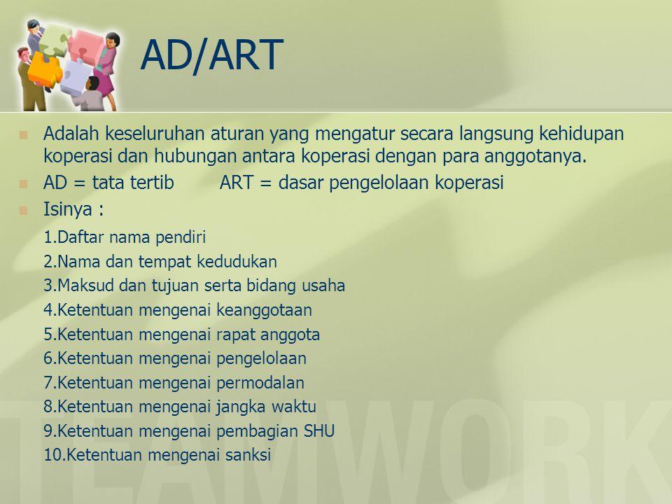 AD/ART Adalah keseluruhan aturan yang mengatur secara langsung kehidupan koperasi dan hubungan antara koperasi dengan para anggotanya.