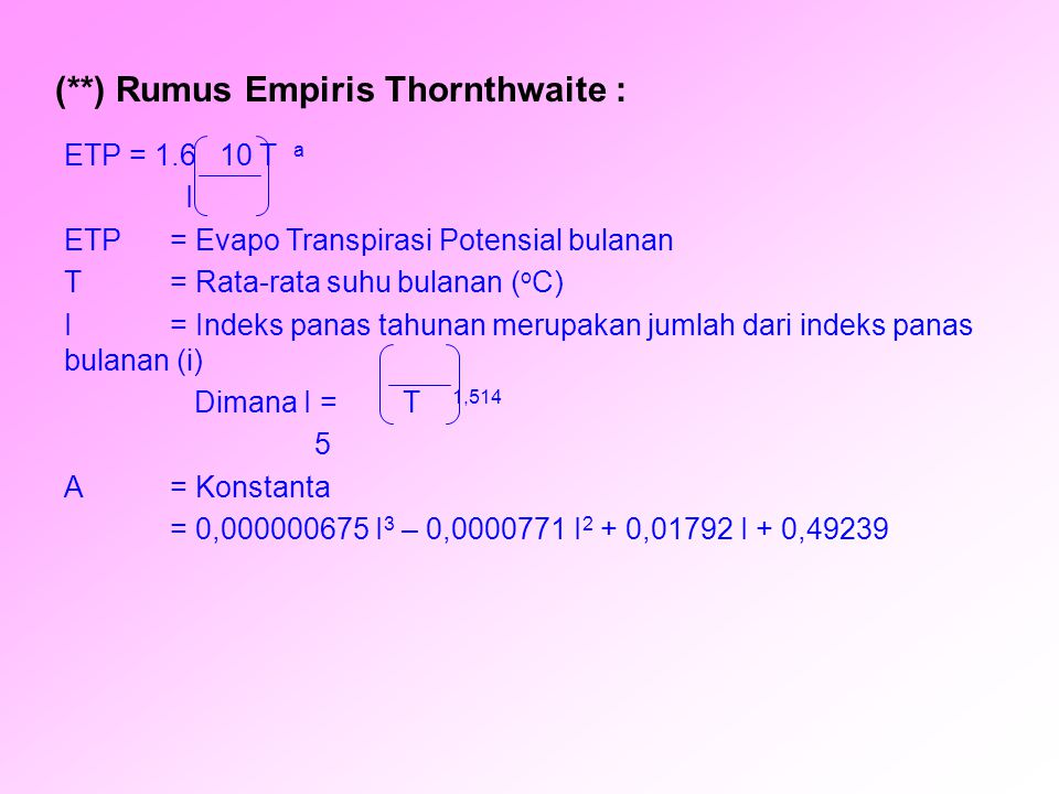 (**) Rumus Empiris Thornthwaite :