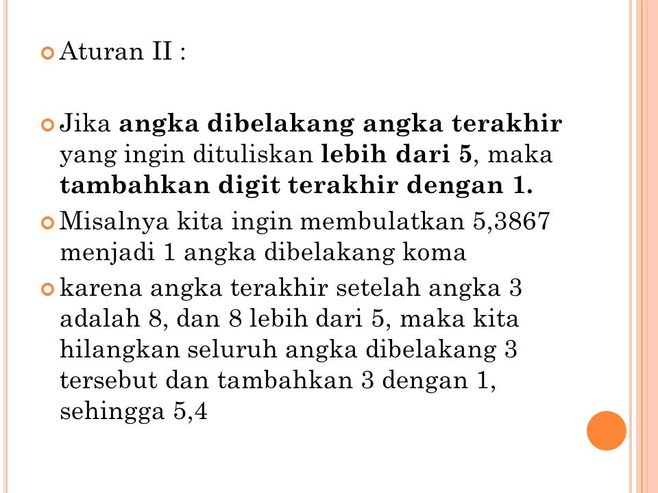 Aturan II : Jika angka dibelakang angka terakhir yang ingin dituliskan lebih dari 5, maka tambahkan digit terakhir dengan 1.