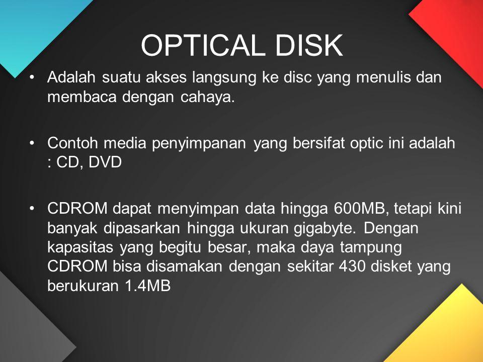 OPTICAL DISK Adalah suatu akses langsung ke disc yang menulis dan membaca dengan cahaya.