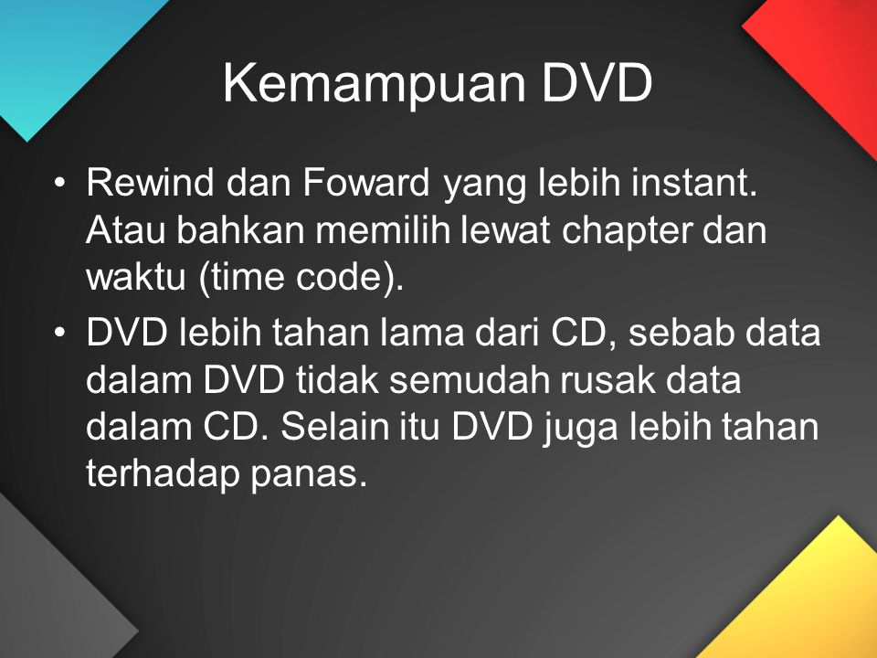 Kemampuan DVD Rewind dan Foward yang lebih instant. Atau bahkan memilih lewat chapter dan waktu (time code).