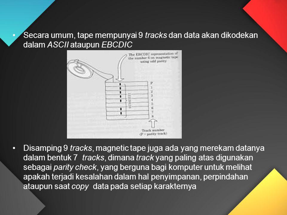 Secara umum, tape mempunyai 9 tracks dan data akan dikodekan dalam ASCII ataupun EBCDIC