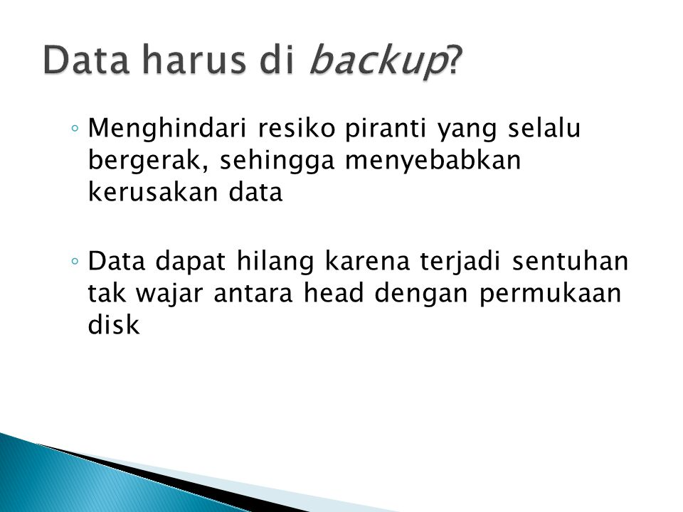 Data harus di backup Menghindari resiko piranti yang selalu bergerak, sehingga menyebabkan kerusakan data.