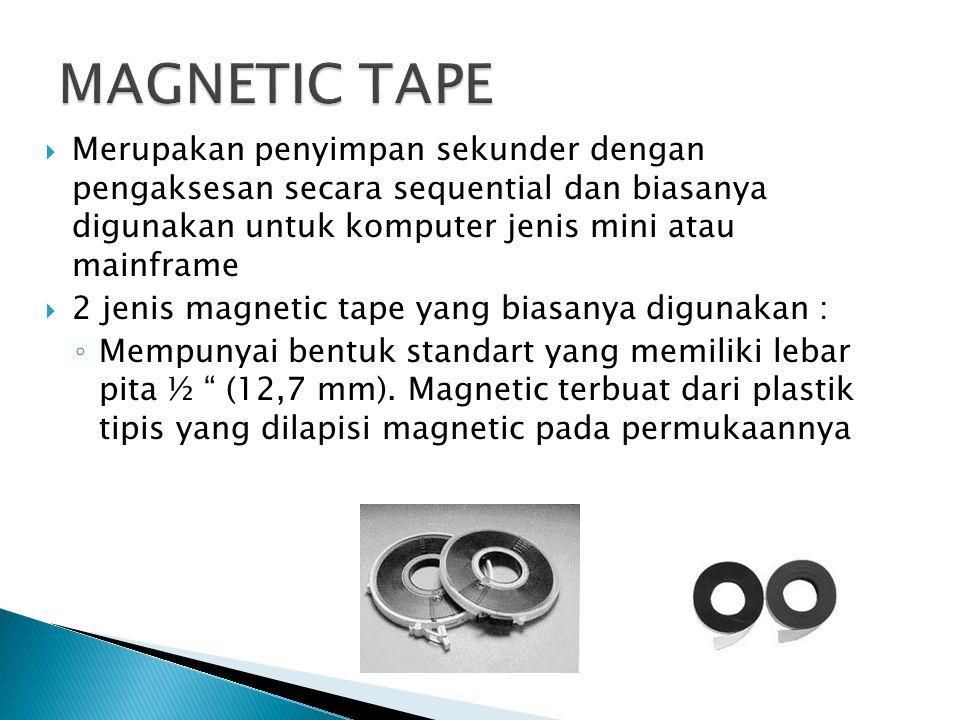 MAGNETIC TAPE Merupakan penyimpan sekunder dengan pengaksesan secara sequential dan biasanya digunakan untuk komputer jenis mini atau mainframe.