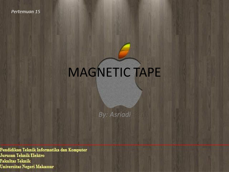 Pertemuan 15 MAGNETIC TAPE By: Asriadi