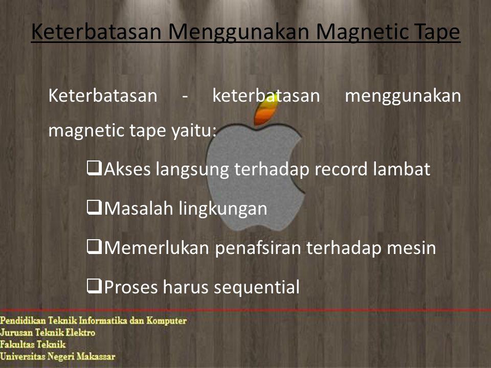 Keterbatasan Menggunakan Magnetic Tape