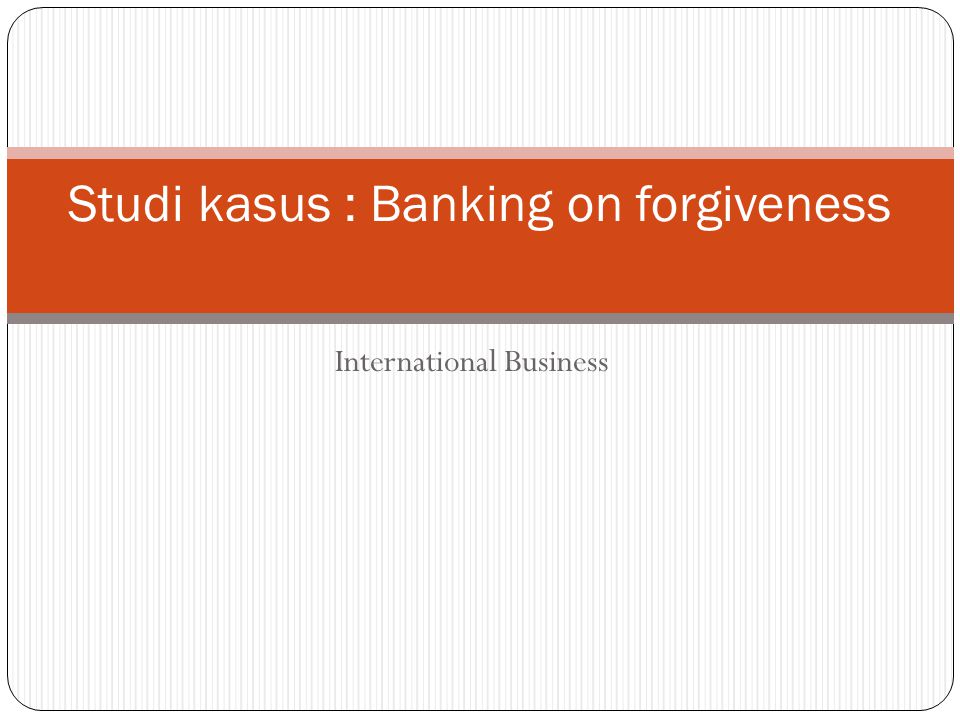 Studi kasus : Banking on forgiveness