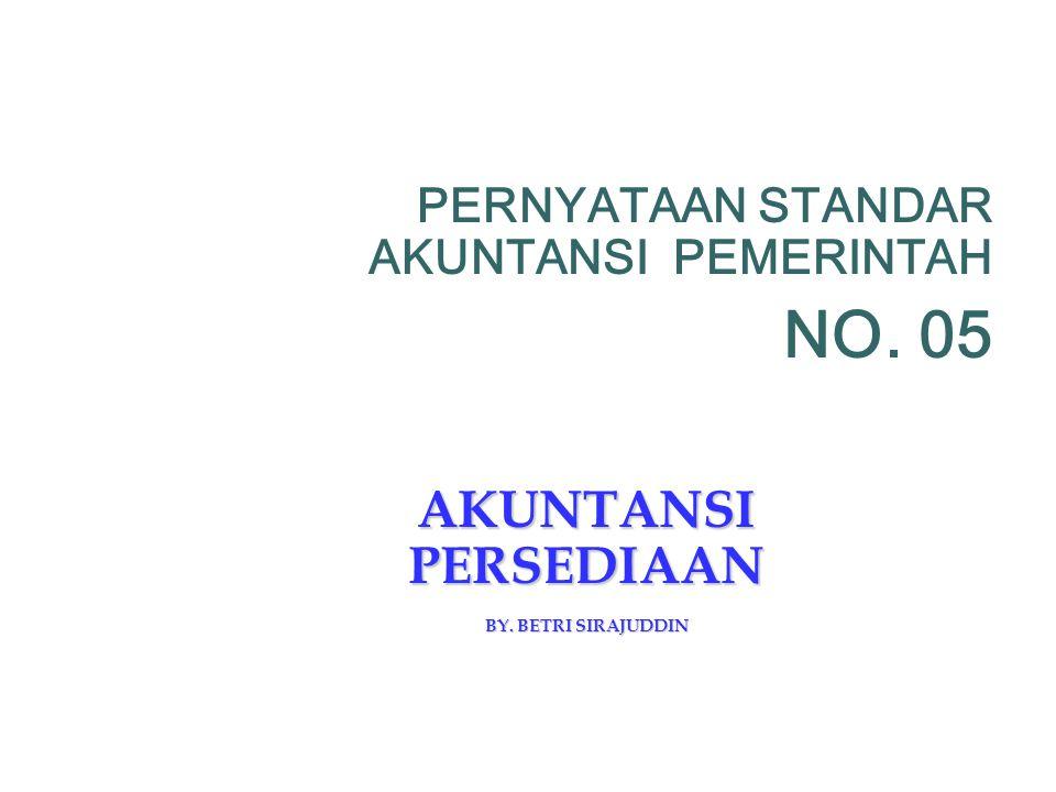 NO. 05 AKUNTANSI PERSEDIAAN PERNYATAAN STANDAR AKUNTANSI PEMERINTAH