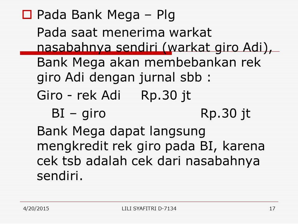 Pada Bank Mega – Plg Pada saat menerima warkat nasabahnya sendiri (warkat giro Adi), Bank Mega akan membebankan rek giro Adi dengan jurnal sbb :