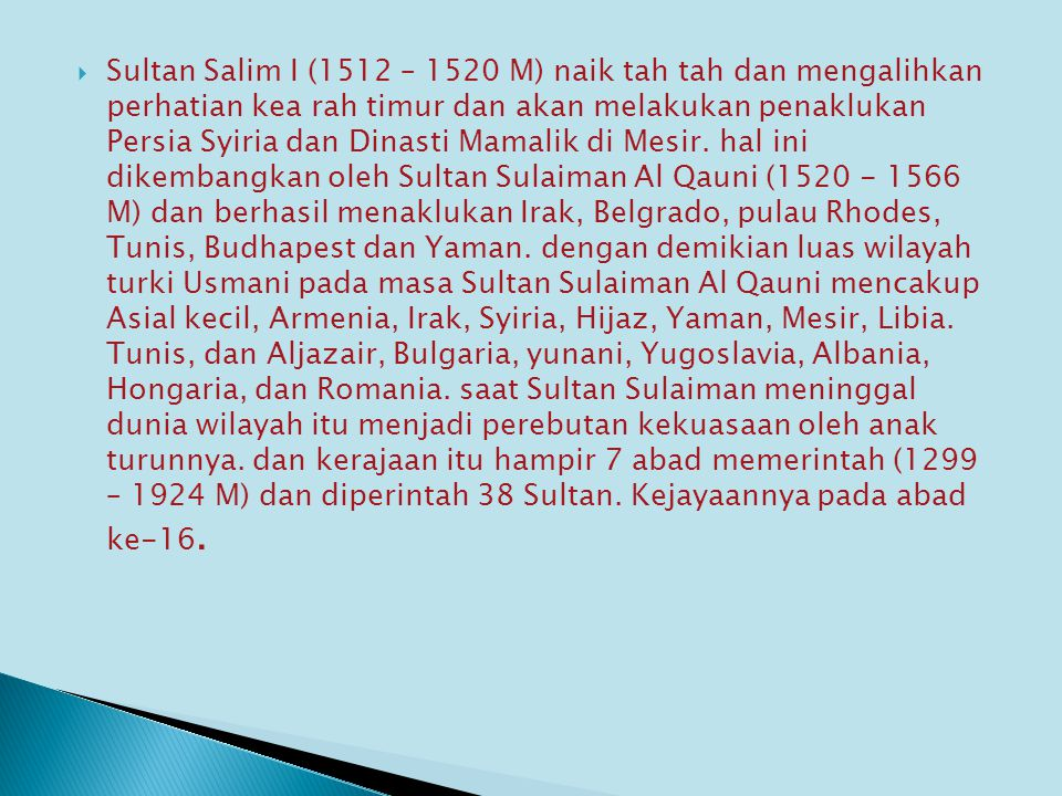 Sultan Salim I (1512 – 1520 M) naik tah tah dan mengalihkan perhatian kea rah timur dan akan melakukan penaklukan Persia Syiria dan Dinasti Mamalik di Mesir.