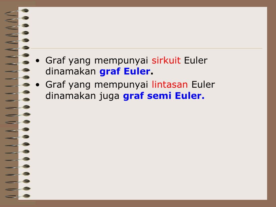 Graf yang mempunyai sirkuit Euler dinamakan graf Euler.