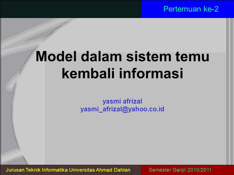 Pertemuan ke-2 Model dalam sistem temu kembali informasi yasmi afrizal yasmi_afrizal@yahoo.co.id.