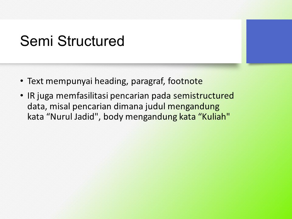 Semi Structured Text mempunyai heading, paragraf, footnote