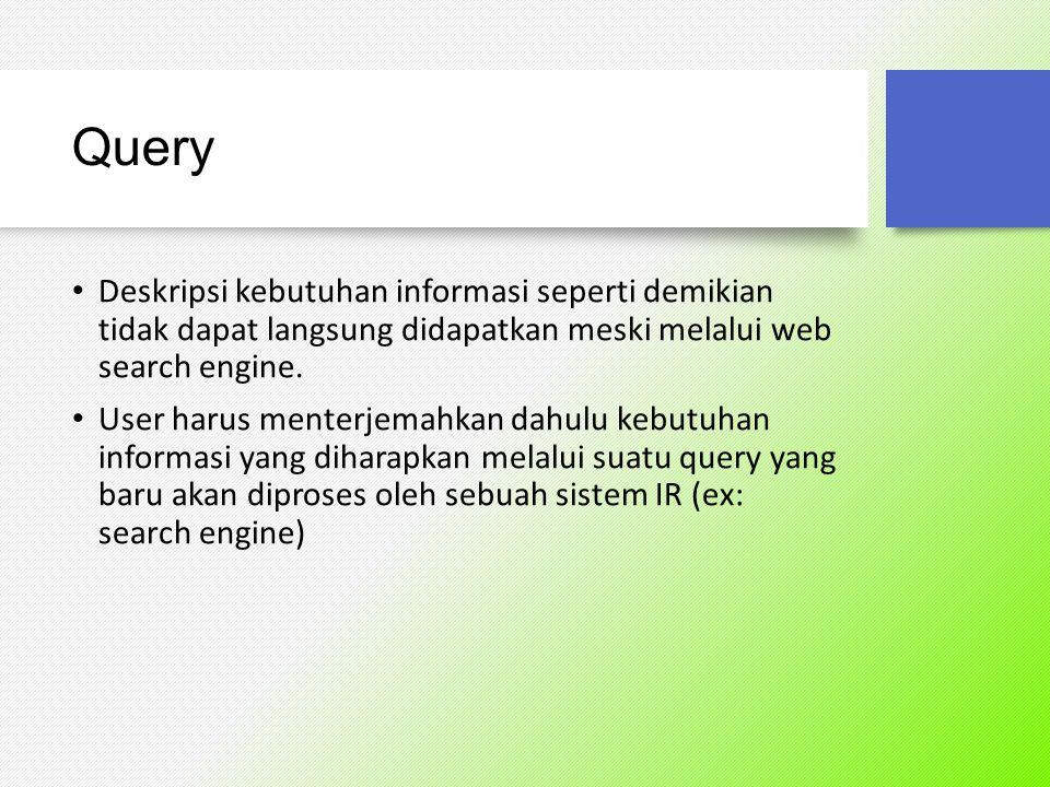 Query Deskripsi kebutuhan informasi seperti demikian tidak dapat langsung didapatkan meski melalui web search engine.