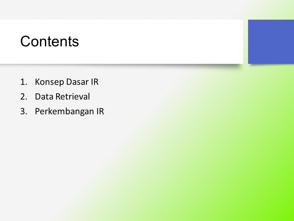 Contents Konsep Dasar IR Data Retrieval Perkembangan IR