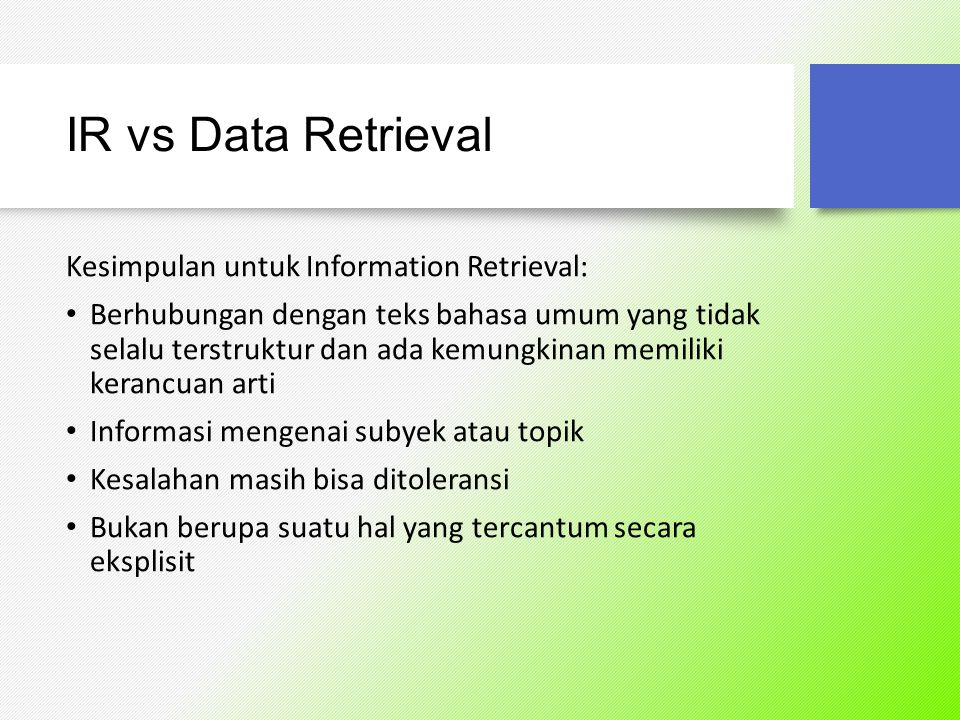 IR vs Data Retrieval Kesimpulan untuk Information Retrieval: