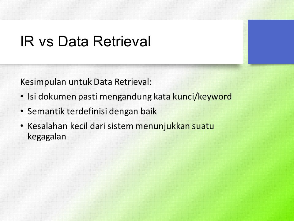 IR vs Data Retrieval Kesimpulan untuk Data Retrieval:
