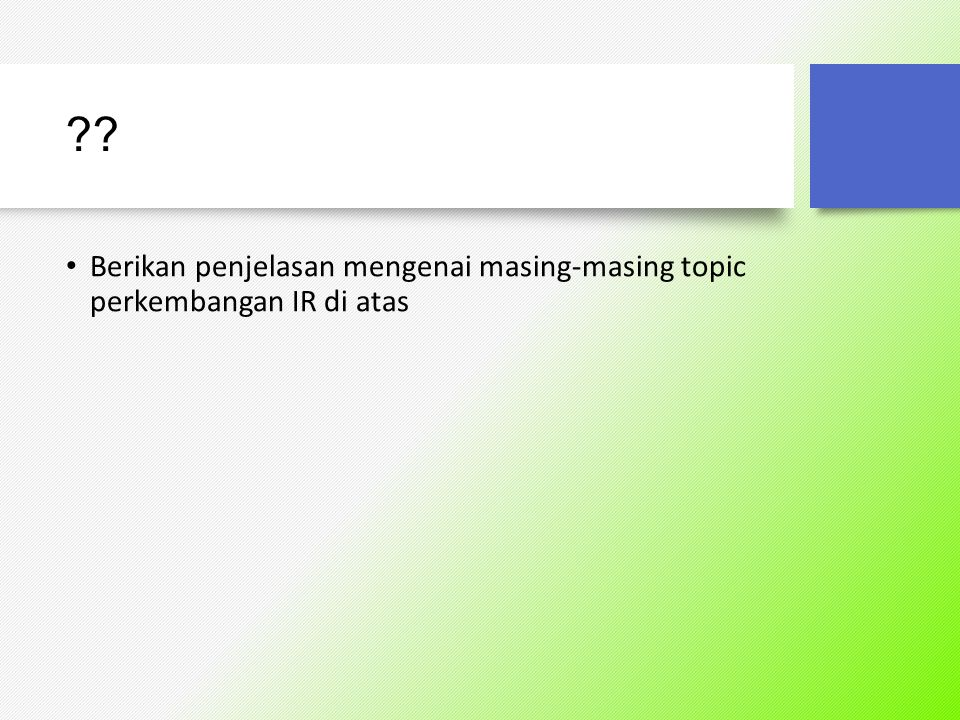 Berikan penjelasan mengenai masing-masing topic perkembangan IR di atas