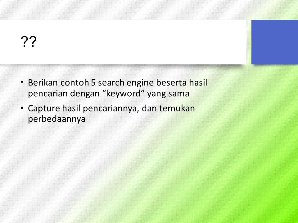 . Berikan contoh 5 search engine beserta hasil pencarian dengan keyword yang sama.