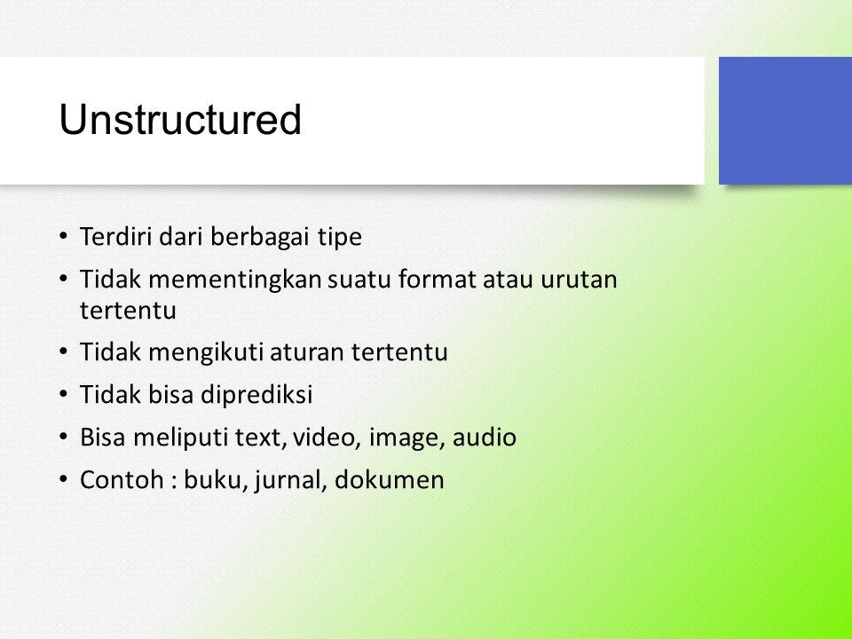 Unstructured Terdiri dari berbagai tipe