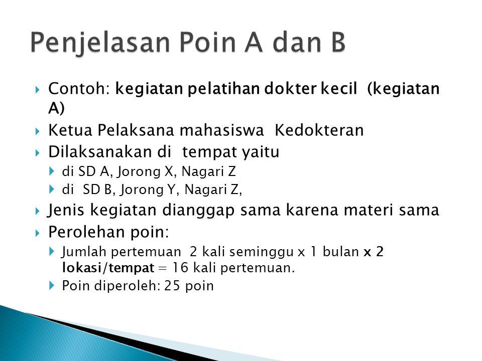 Penjelasan Poin A dan B Contoh: kegiatan pelatihan dokter kecil (kegiatan A) Ketua Pelaksana mahasiswa Kedokteran.
