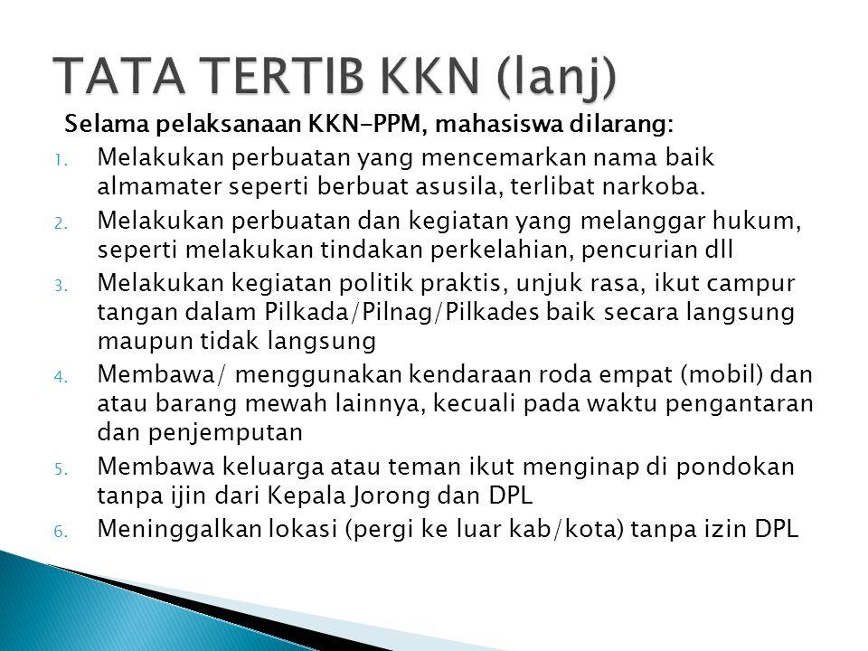 TATA TERTIB KKN (lanj) Selama pelaksanaan KKN-PPM, mahasiswa dilarang: