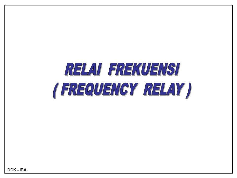 RELAI FREKUENSI ( FREQUENCY RELAY )